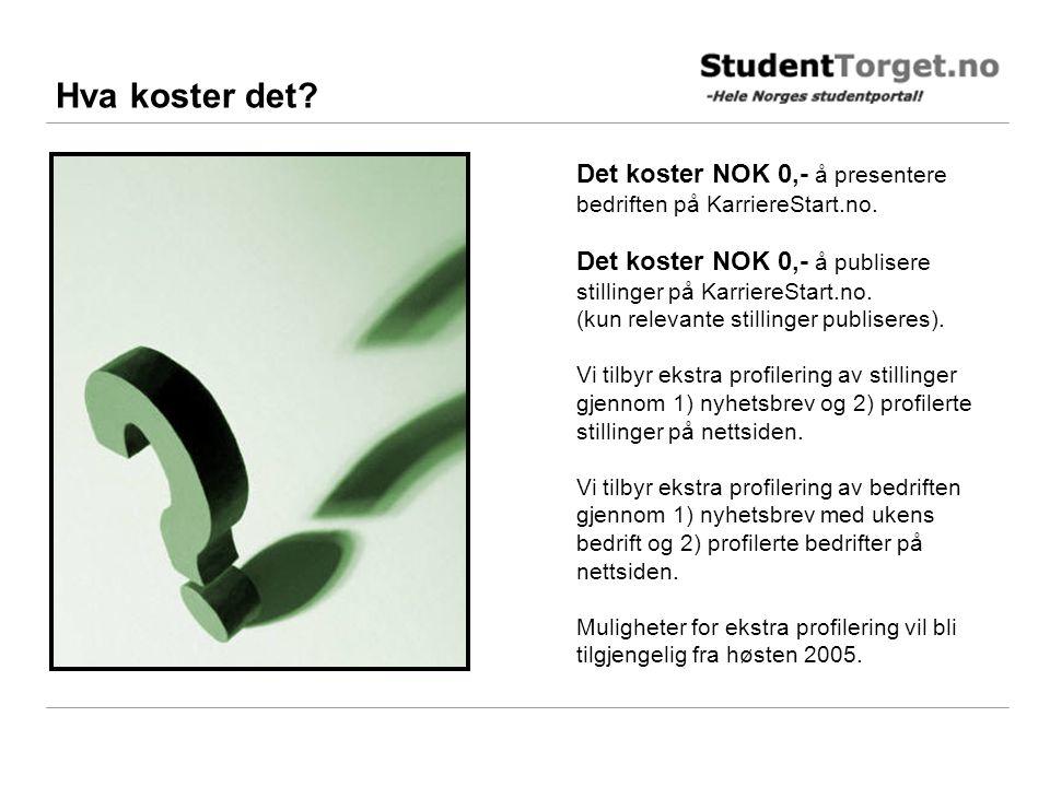 Hva koster det? Det koster NOK 0,- å presentere bedriften på KarriereStart.no. Det koster NOK 0,- å publisere stillinger på KarriereStart.no. (kun rel