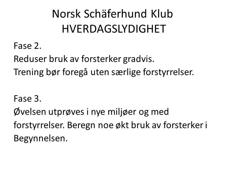 Norsk Schäferhund Klub HVERDAGSLYDIGHET Fase 2.Reduser bruk av forsterker gradvis.