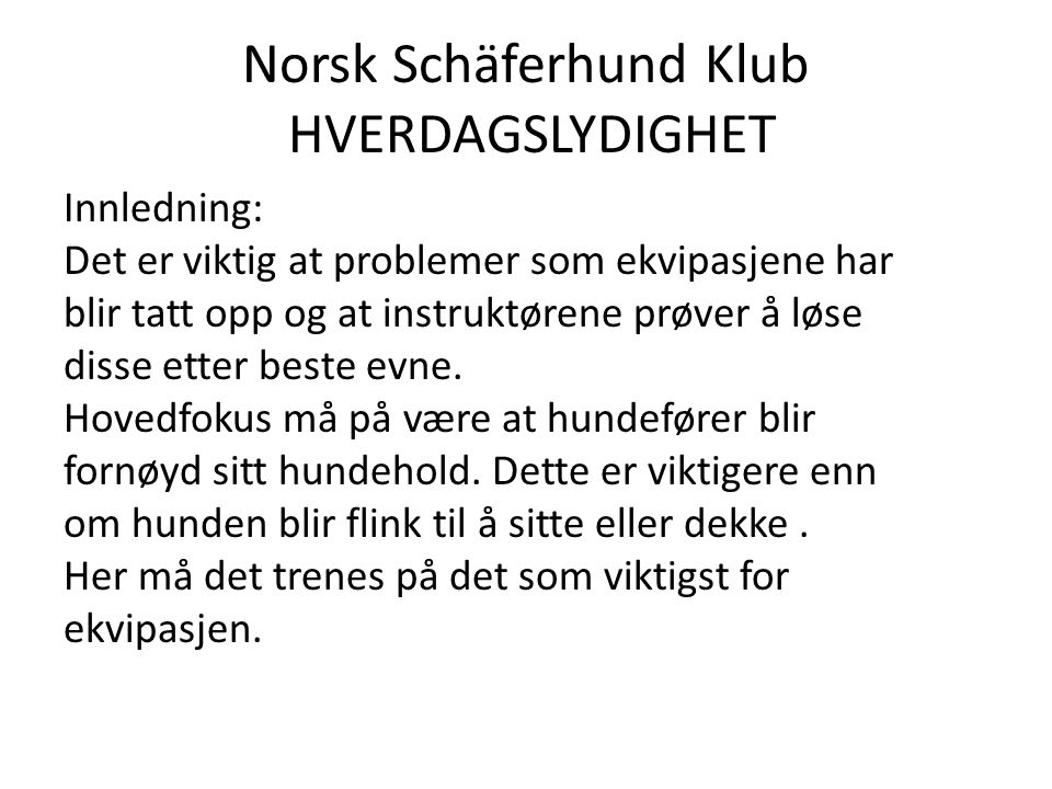 Norsk Schäferhund Klub HVERDAGSLYDIGHET Øvelser:  Kontakt  Gå pent i line  Lineføring  Sitt – bli sittende  Dekk – bli liggende  Innkalling  Tilgjengelighet - tannkontroll