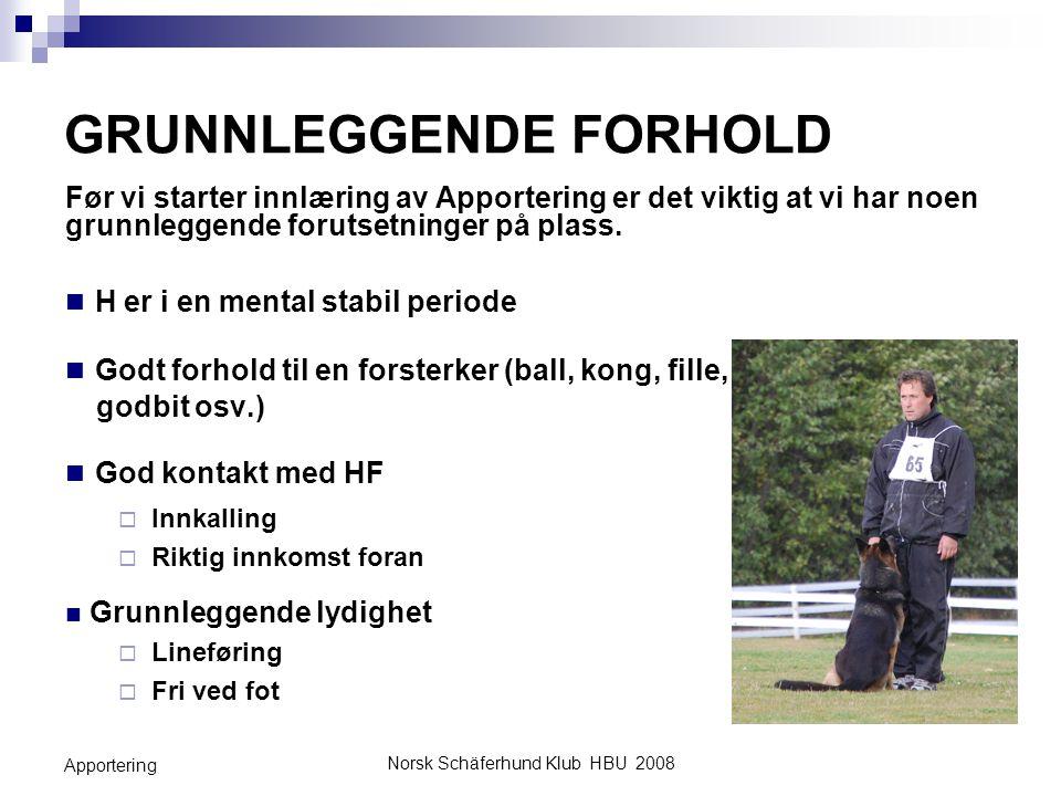 Norsk Schäferhund Klub HBU 2008 Apportering FASE 1 - NYINNLÆRING Målsetning med fase 1 Lære hunden at den på KO «APPORT» skal hente en kastet eller utlagt gjenstand og avlevere denne til hundefører på KO «SLIPP».