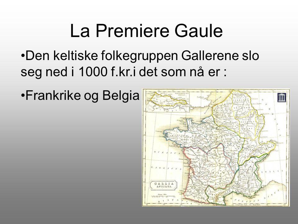La Premiere Gaule Den keltiske folkegruppen Gallerene slo seg ned i 1000 f.kr.i det som nå er : Frankrike og Belgia