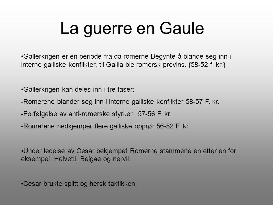 La guerre en Gaule Gallerkrigen er en periode fra da romerne Begynte å blande seg inn i interne galliske konflikter, til Gallia ble romersk provins. {