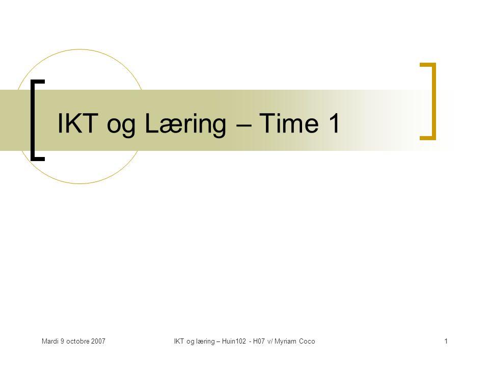 Mardi 9 octobre 2007IKT og læring – Huin102 - H07 v/ Myriam Coco12 Læringsteori … Round 2 Neste gang: dyppere I begreppene Bruk av deres innlegg fra i dags jobb Armstrongs og Laurillards tekster