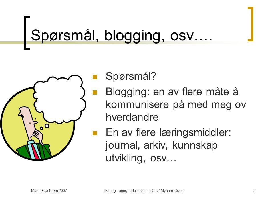 Mardi 9 octobre 2007IKT og læring – Huin102 - H07 v/ Myriam Coco3 Spørsmål, blogging, osv.… Spørsmål.