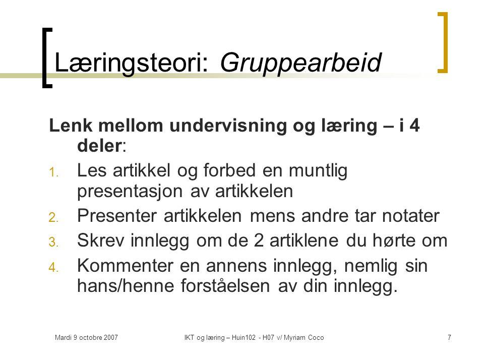 Mardi 9 octobre 2007IKT og læring – Huin102 - H07 v/ Myriam Coco7 Læringsteori: Gruppearbeid Lenk mellom undervisning og læring – i 4 deler: 1.