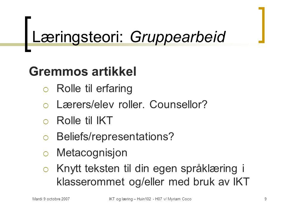 Mardi 9 octobre 2007IKT og læring – Huin102 - H07 v/ Myriam Coco9 Læringsteori: Gruppearbeid Gremmos artikkel  Rolle til erfaring  Lærers/elev roller.