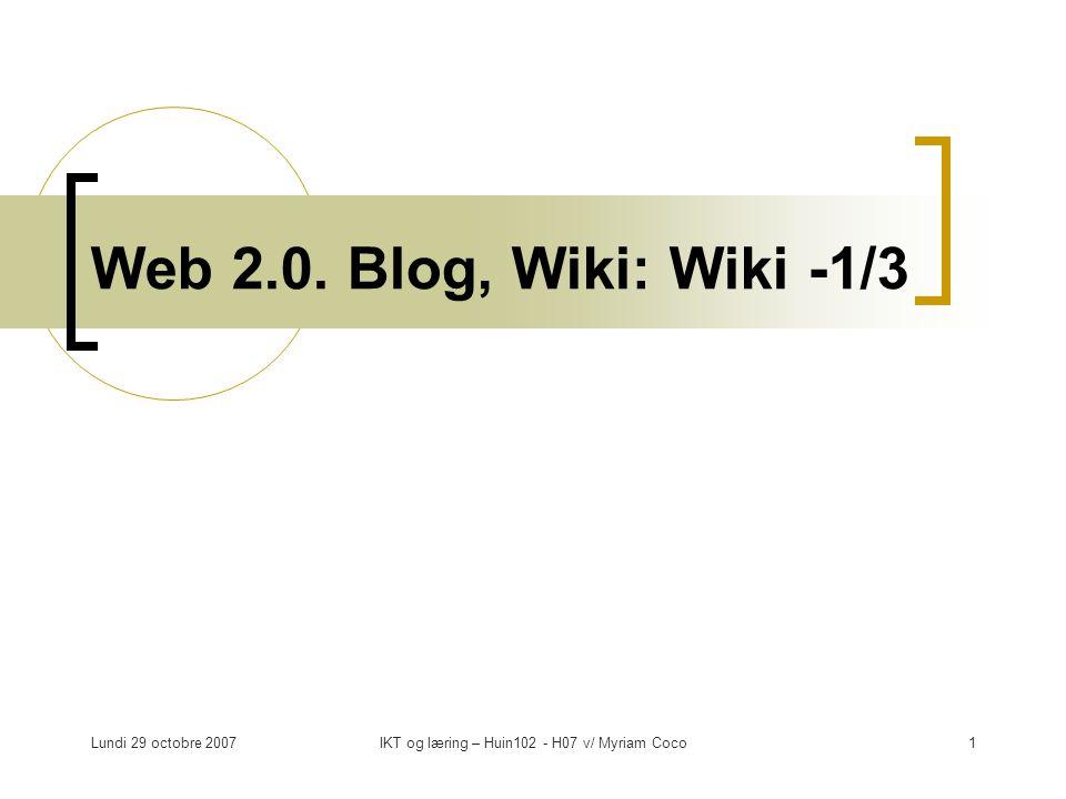 Lundi 29 octobre 2007IKT og læring – Huin102 - H07 v/ Myriam Coco2 Overview for idag Web 2.0.