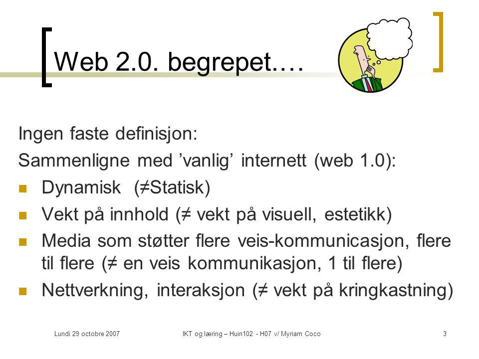 Lundi 29 octobre 2007IKT og læring – Huin102 - H07 v/ Myriam Coco4 Web 2.0.