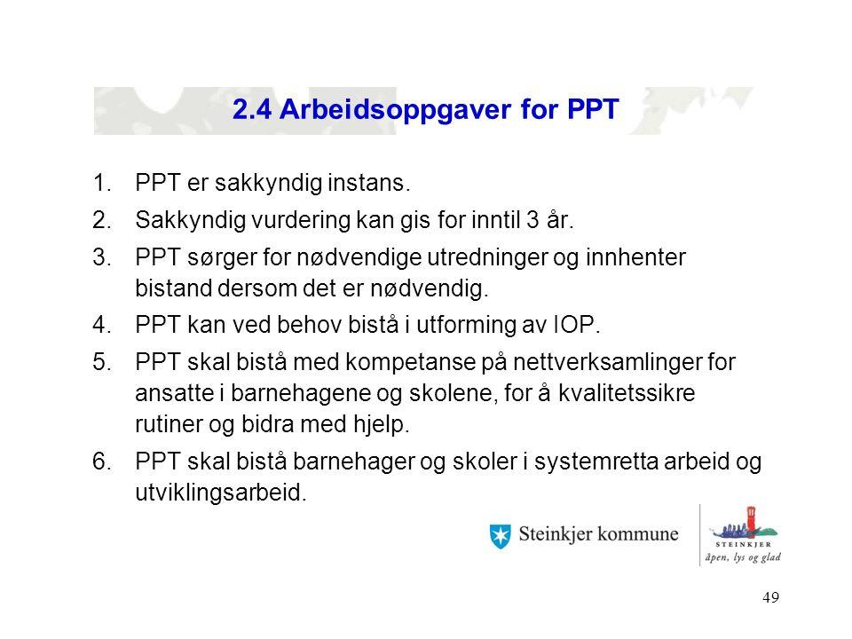 49 2.4 Arbeidsoppgaver for PPT 1.PPT er sakkyndig instans. 2.Sakkyndig vurdering kan gis for inntil 3 år. 3.PPT sørger for nødvendige utredninger og i