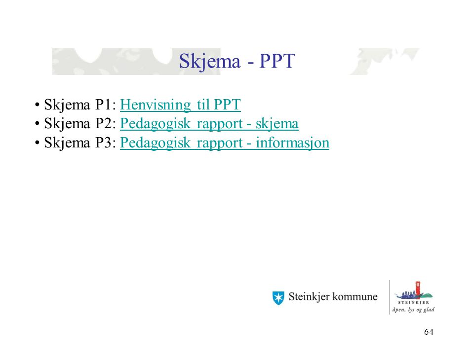64 Skjema - PPT Skjema P1: Henvisning til PPTHenvisning til PPT Skjema P2: Pedagogisk rapport - skjemaPedagogisk rapport - skjema Skjema P3: Pedagogis