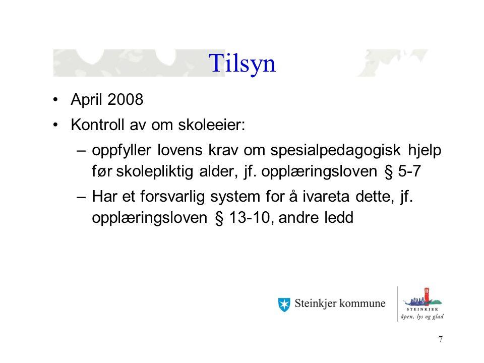 7 Tilsyn April 2008 Kontroll av om skoleeier: –oppfyller lovens krav om spesialpedagogisk hjelp før skolepliktig alder, jf. opplæringsloven § 5-7 –Har