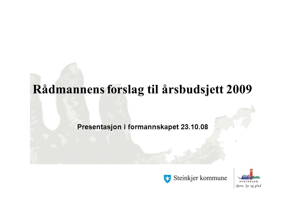 Rådmannens forslag til årsbudsjett 2009 Presentasjon i formannskapet 23.10.08