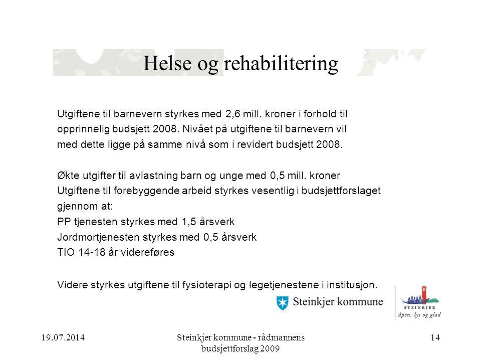 19.07.2014Steinkjer kommune - rådmannens budsjettforslag 2009 14 Helse og rehabilitering Utgiftene til barnevern styrkes med 2,6 mill.