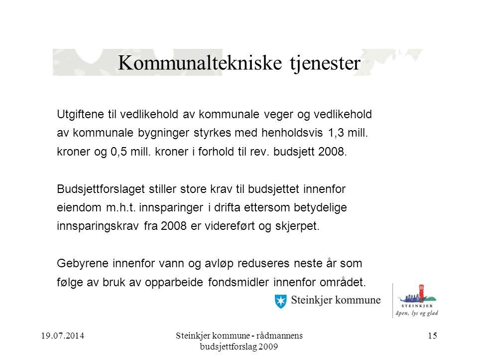 19.07.2014Steinkjer kommune - rådmannens budsjettforslag 2009 15 Kommunaltekniske tjenester Utgiftene til vedlikehold av kommunale veger og vedlikehold av kommunale bygninger styrkes med henholdsvis 1,3 mill.