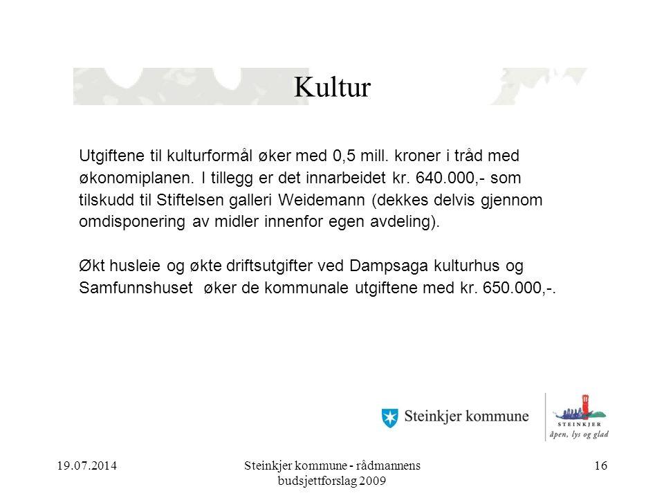 19.07.2014Steinkjer kommune - rådmannens budsjettforslag 2009 16 Kultur Utgiftene til kulturformål øker med 0,5 mill.