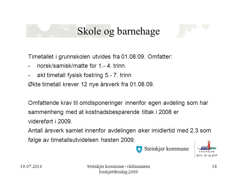 19.07.2014Steinkjer kommune - rådmannens budsjettforslag 2009 18 Skole og barnehage Timetallet i grunnskolen utvides fra 01.08.09.