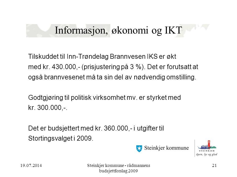 19.07.2014Steinkjer kommune - rådmannens budsjettforslag 2009 21 Informasjon, økonomi og IKT Tilskuddet til Inn-Trøndelag Brannvesen IKS er økt med kr.