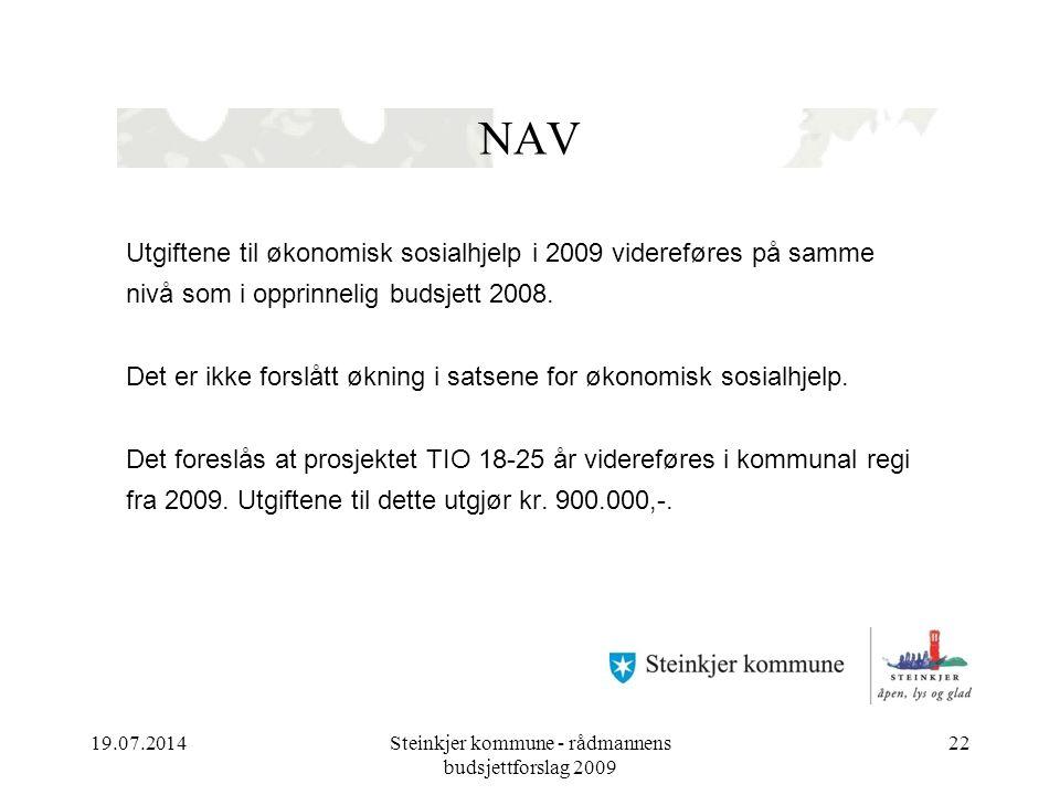 19.07.2014Steinkjer kommune - rådmannens budsjettforslag 2009 22 NAV Utgiftene til økonomisk sosialhjelp i 2009 videreføres på samme nivå som i opprinnelig budsjett 2008.