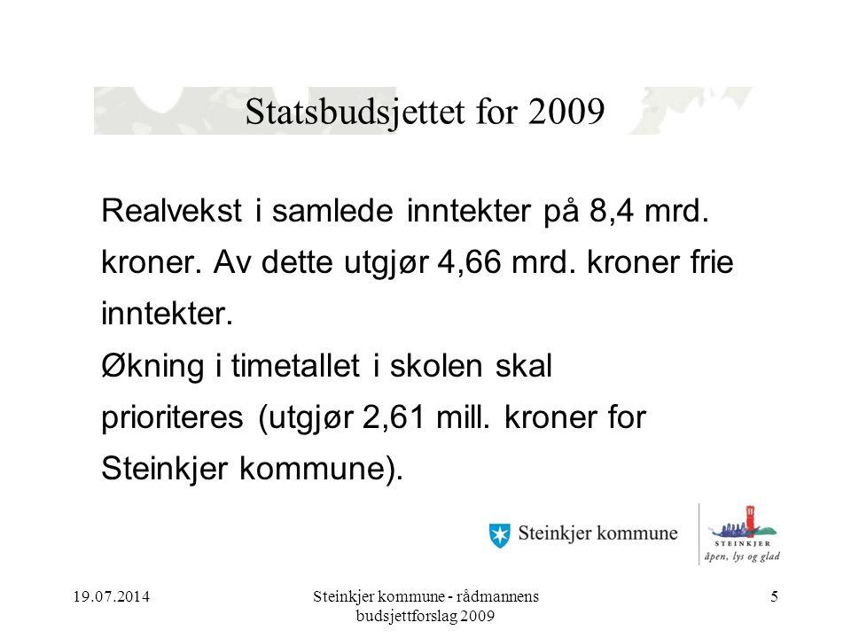 19.07.2014Steinkjer kommune - rådmannens budsjettforslag 2009 5 Statsbudsjettet for 2009 Realvekst i samlede inntekter på 8,4 mrd.