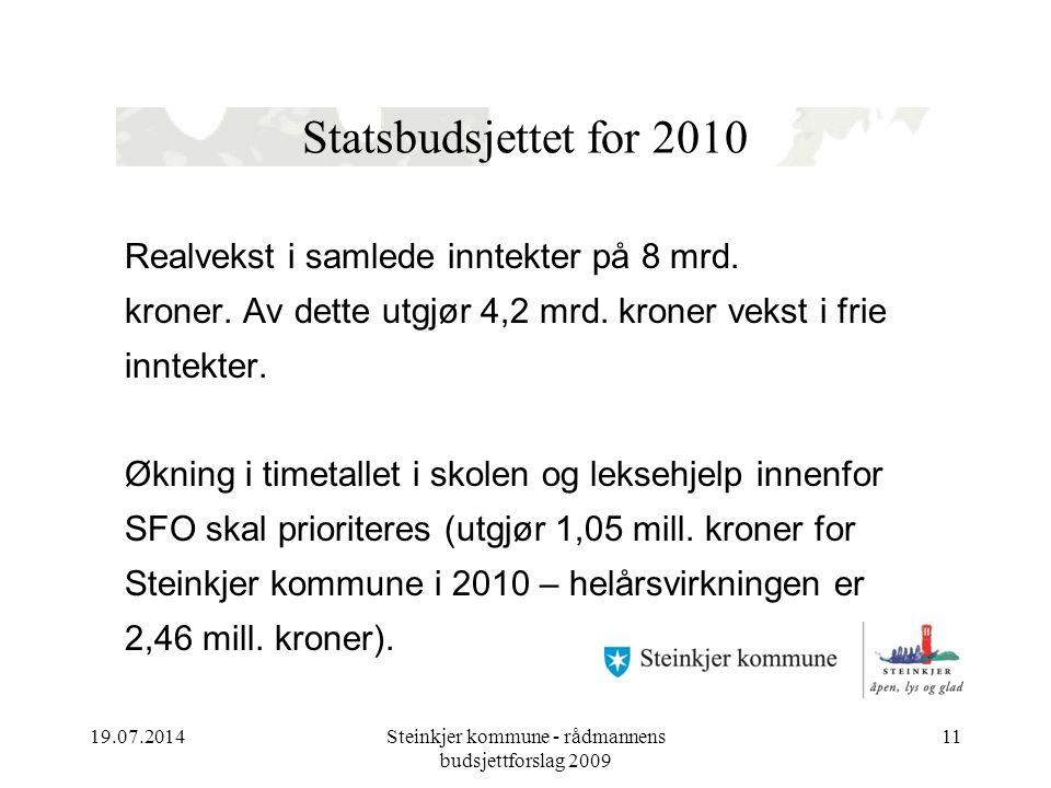 19.07.2014Steinkjer kommune - rådmannens budsjettforslag 2009 11 Statsbudsjettet for 2010 Realvekst i samlede inntekter på 8 mrd. kroner. Av dette utg