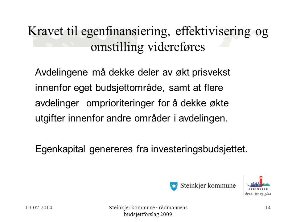 19.07.2014Steinkjer kommune - rådmannens budsjettforslag 2009 14 Kravet til egenfinansiering, effektivisering og omstilling videreføres Avdelingene må