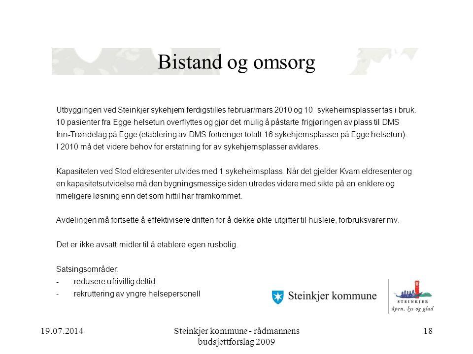 19.07.2014Steinkjer kommune - rådmannens budsjettforslag 2009 18 Bistand og omsorg Utbyggingen ved Steinkjer sykehjem ferdigstilles februar/mars 2010 og 10 sykeheimsplasser tas i bruk.