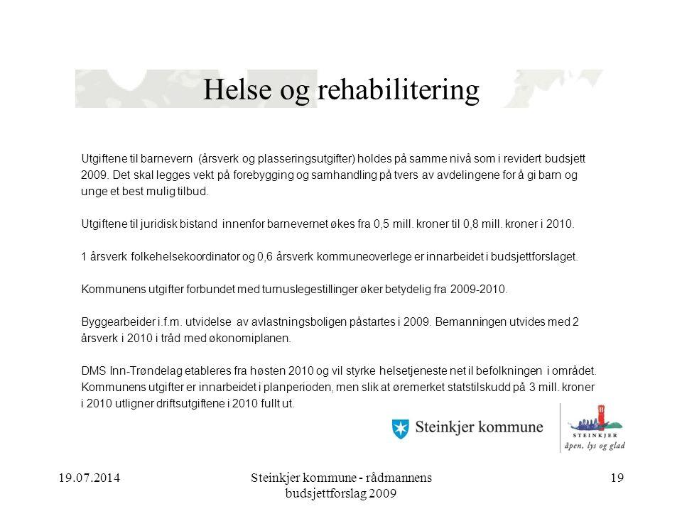19.07.2014Steinkjer kommune - rådmannens budsjettforslag 2009 19 Helse og rehabilitering Utgiftene til barnevern (årsverk og plasseringsutgifter) holdes på samme nivå som i revidert budsjett 2009.