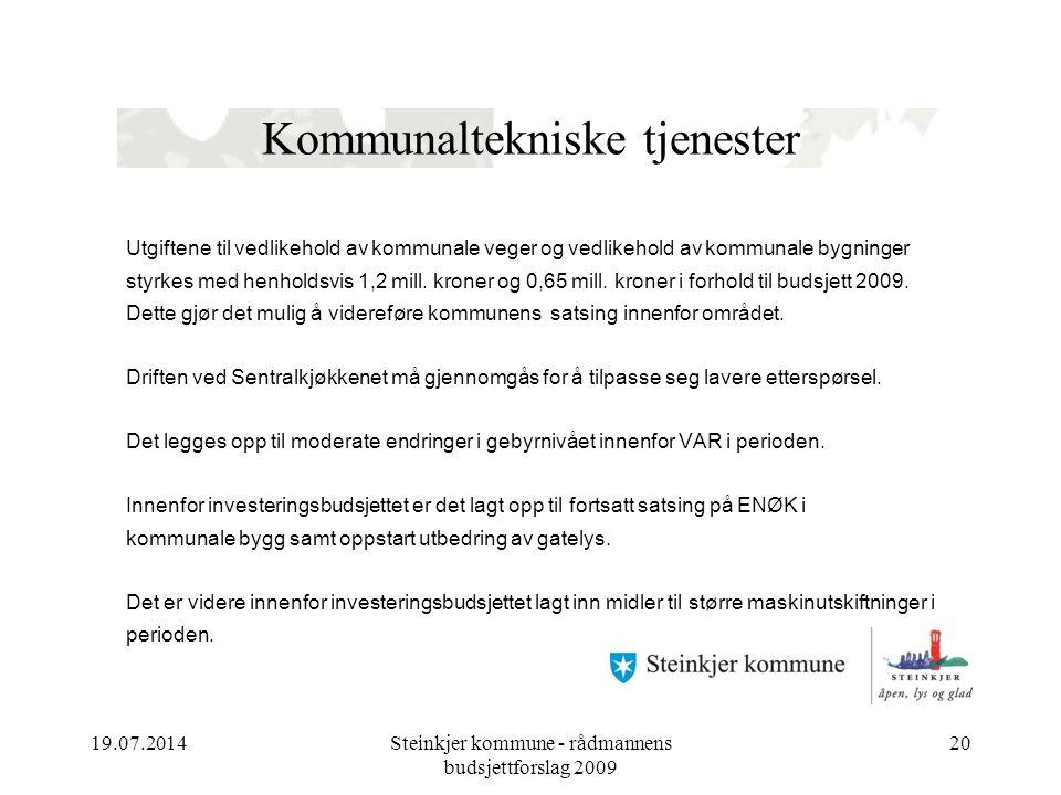 19.07.2014Steinkjer kommune - rådmannens budsjettforslag 2009 20 Kommunaltekniske tjenester Utgiftene til vedlikehold av kommunale veger og vedlikehold av kommunale bygninger styrkes med henholdsvis 1,2 mill.