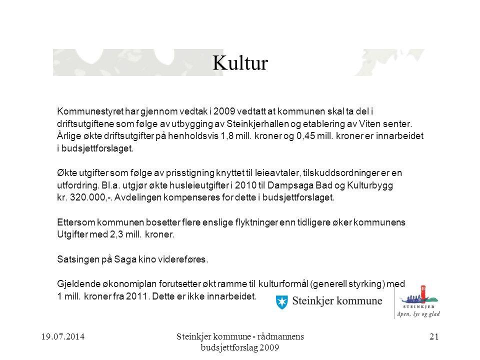 19.07.2014Steinkjer kommune - rådmannens budsjettforslag 2009 21 Kultur Kommunestyret har gjennom vedtak i 2009 vedtatt at kommunen skal ta del i driftsutgiftene som følge av utbygging av Steinkjerhallen og etablering av Viten senter.