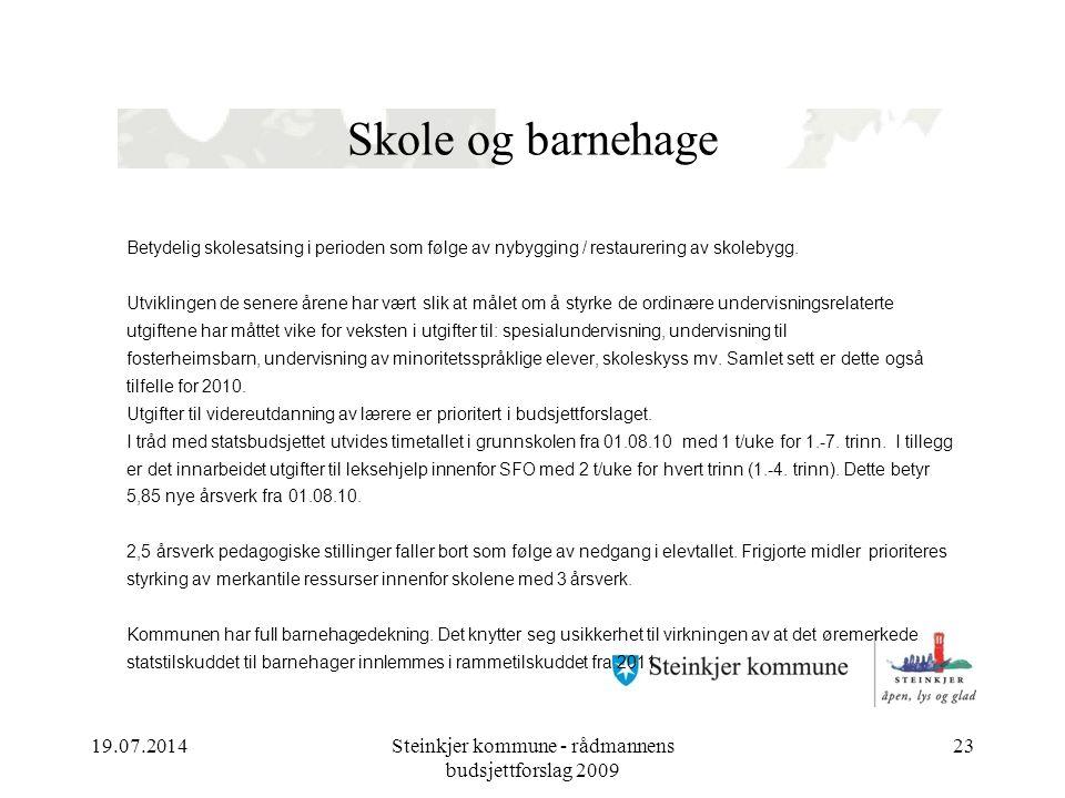 19.07.2014Steinkjer kommune - rådmannens budsjettforslag 2009 23 Skole og barnehage Betydelig skolesatsing i perioden som følge av nybygging / restaurering av skolebygg.