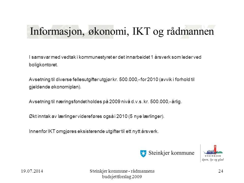 19.07.2014Steinkjer kommune - rådmannens budsjettforslag 2009 24 Informasjon, økonomi, IKT og rådmannen I samsvar med vedtak i kommunestyret er det innarbeidet 1 årsverk som leder ved boligkontoret.