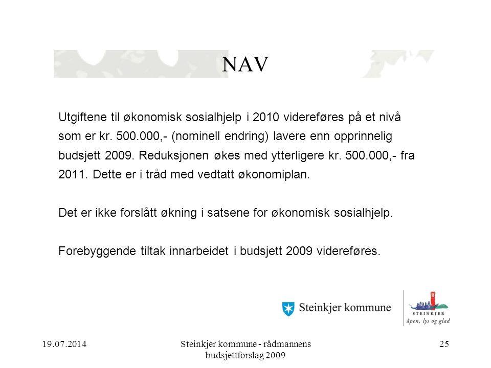 19.07.2014Steinkjer kommune - rådmannens budsjettforslag 2009 25 NAV Utgiftene til økonomisk sosialhjelp i 2010 videreføres på et nivå som er kr. 500.