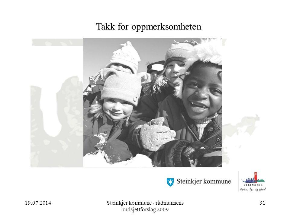 19.07.2014Steinkjer kommune - rådmannens budsjettforslag 2009 31 Årsbudsjett 2008 Takk for oppmerksomheten