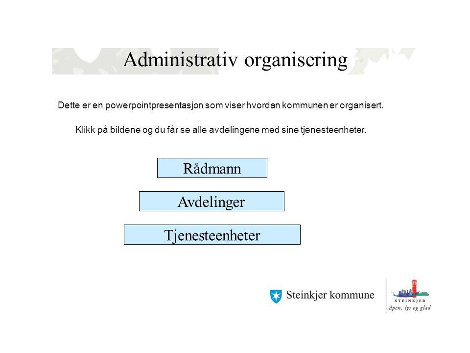 Administrativ organisering Dette er en powerpointpresentasjon som viser hvordan kommunen er organisert. Klikk på bildene og du får se alle avdelingene