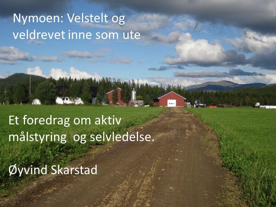 Nymoen: Velstelt og veldrevet inne som ute Et foredrag om aktiv målstyring og selvledelse. Øyvind Skarstad