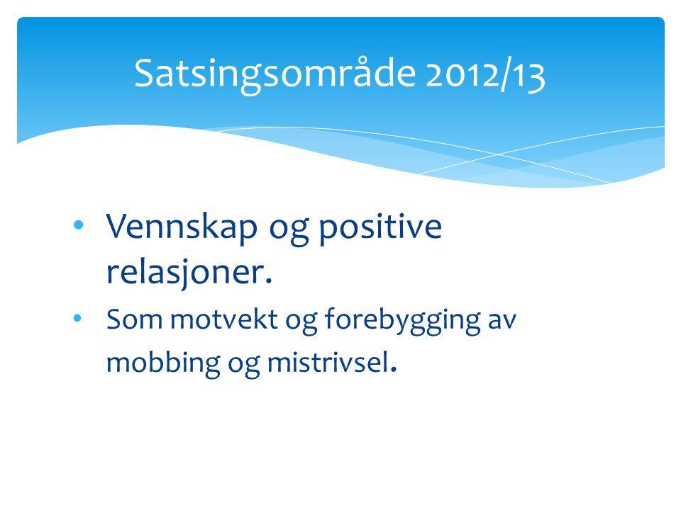 Vennskap og positive relasjoner. Som motvekt og forebygging av mobbing og mistrivsel. Satsingsområde 2012/13