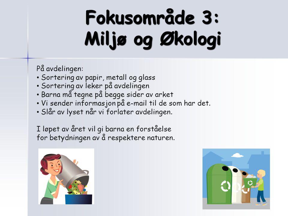 Fokusområde 3: Miljø og Økologi På avdelingen: Sortering av papir, metall og glass Sortering av leker på avdelingen Barna må tegne på begge sider av a