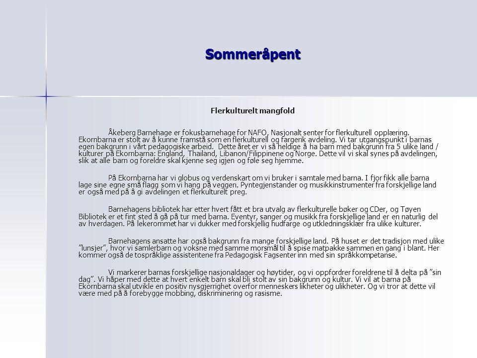 Sommeråpent Flerkulturelt mangfold Åkeberg Barnehage er fokusbarnehage for NAFO, Nasjonalt senter for flerkulturell opplæring. Ekornbarna er stolt av
