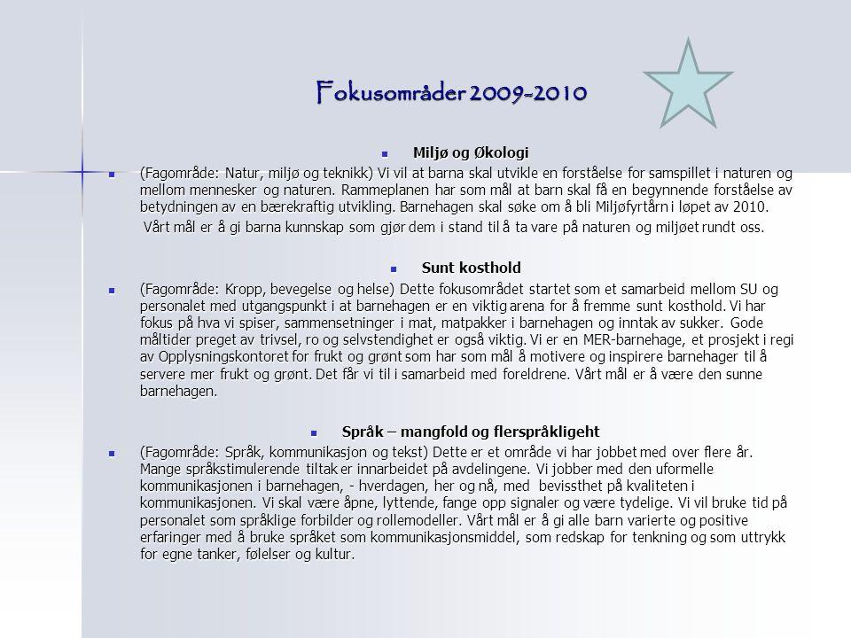 Fokusområder 2009-2010 Miljø og Økologi Miljø og Økologi (Fagområde: Natur, miljø og teknikk) Vi vil at barna skal utvikle en forståelse for samspille