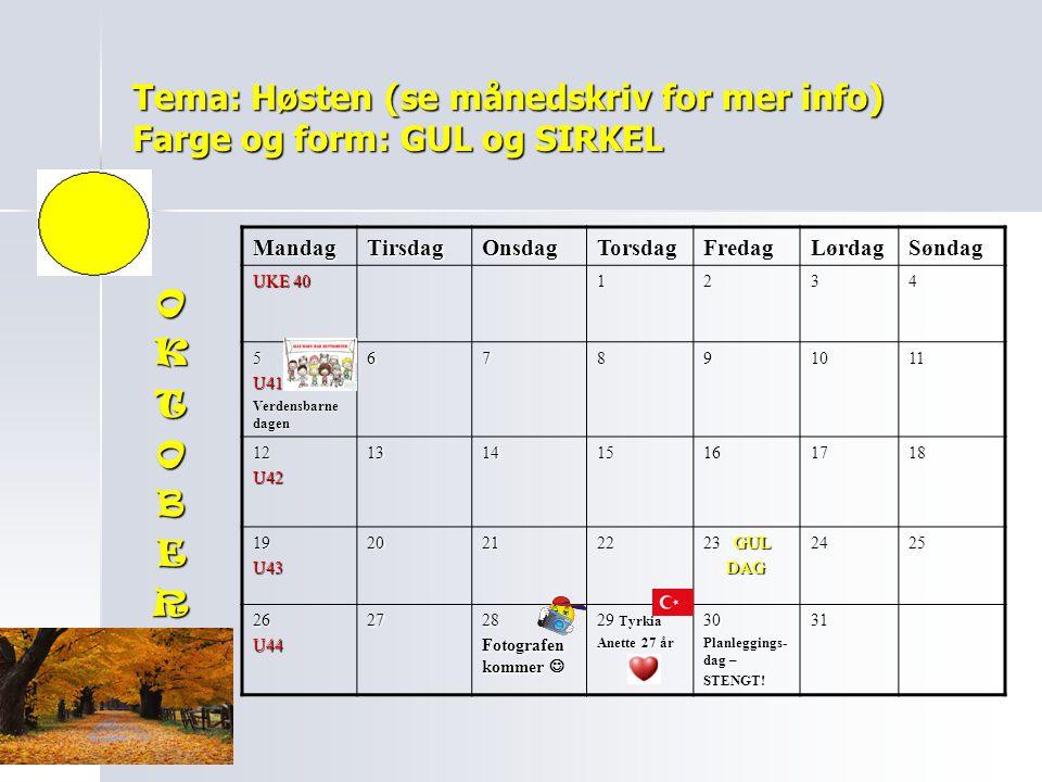 Tema: Høsten (se månedskriv for mer info) Farge og form: GUL og SIRKEL MandagTirsdagOnsdagTorsdagFredagLørdagSøndag UKE 40 1234 5U41 Verdensbarne dage