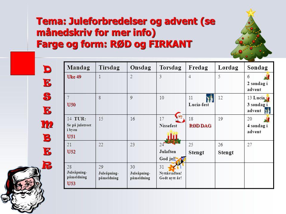Tema: Juleforbredelser og advent (se månedskriv for mer info) Farge og form: RØD og FIRKANT MandagTirsdagOnsdagTorsdagFredagLørdagSøndag Uke 49 123456