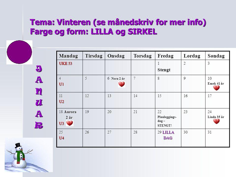 Tema: Vinteren (se månedskriv for mer info) Farge og form: LILLA og SIRKEL MandagTirsdagOnsdagTorsdagFredagLørdagSøndag UKE 53 1Stengt23 4U15 6 Nora 2