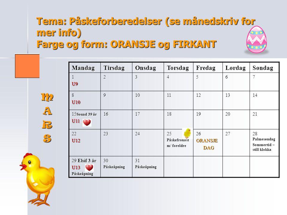 Tema: Påskeforberedelser (se månedskriv for mer info) Farge og form: ORANSJE og FIRKANT MandagTirsdagOnsdagTorsdagFredagLørdagSøndag 1U9234567 8U10910