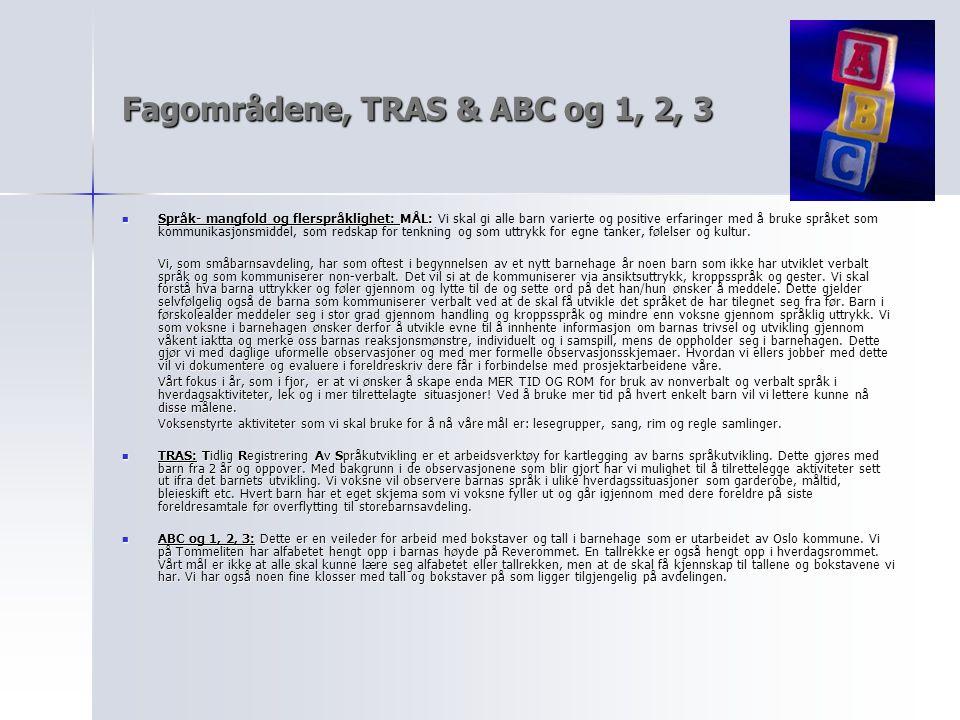 Fagområdene, TRAS & ABC og 1, 2, 3 Språk- mangfold og flerspråklighet: MÅL: Språk- mangfold og flerspråklighet: MÅL: Vi skal gi alle barn varierte og