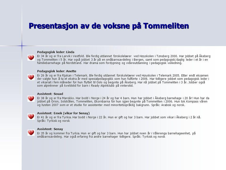 Presentasjon av de voksne på Tommeliten Pedagogisk leder: Linda Er 34 år og er fra Larvik i Vestfold. Ble ferdig utdannet førskolelærer ved Høyskolen