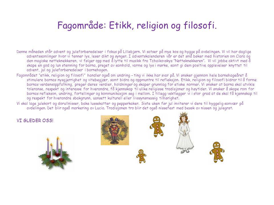 Fagområde: Etikk, religion og filosofi. Denne måneden står advent og juleforberedelser i fokus på Lillebjørn. Vi satser på mye kos og hygge på avdelin