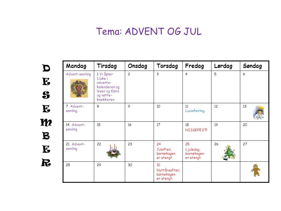 Tema: ADVENT OG JUL MandagTirsdagOnsdagTorsdagFredagLørdagSøndag Advent-samling 1 Vi åpner 1.luke i advents- kalenderen og leser og Klara og nøtte- kn