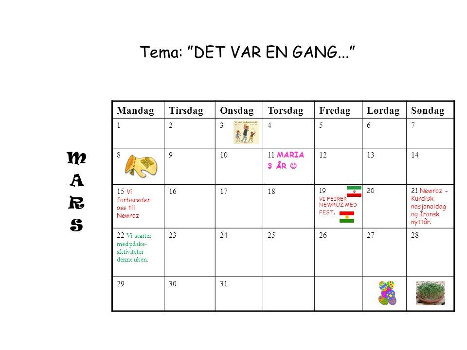 "Tema: ""DET VAR EN GANG..."" MandagTirsdagOnsdagTorsdagFredagLørdagSøndag 1234567 8910 11 MARIA 3 ÅR 3 ÅR 121314 15 Vi forbereder oss til Newroz 1617181"