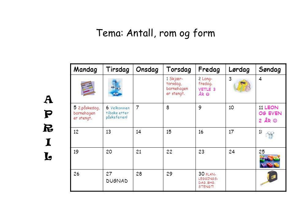 Tema: Antall, rom og form MandagTirsdagOnsdagTorsdagFredagLørdagSøndag 1 Skjær- torsdag, barnehagen er stengt. 2 Lang- fredag. VETLE 3 ÅR VETLE 3 ÅR 3