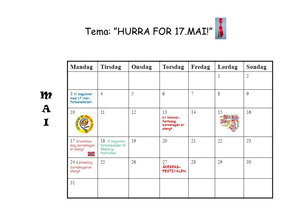 "Tema: ""HURRA FOR 17.MAI!"" MandagTirsdagOnsdagTorsdagFredagLørdagSøndag 12 3 Vi begynner med 17.mai- forberedelser. 456789 10111213 Kr.himmel- fartsdag"